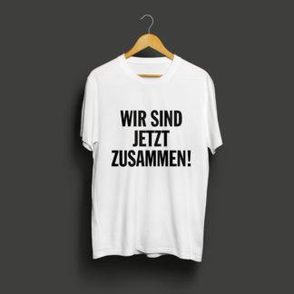 T-Shirt: Wir sind jetzt zusammen!